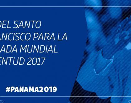MENSAJE DEL SANTO PADRE  PARA LA XXXII JORNADA MUNDIAL DE LA JUVENTUD 2017
